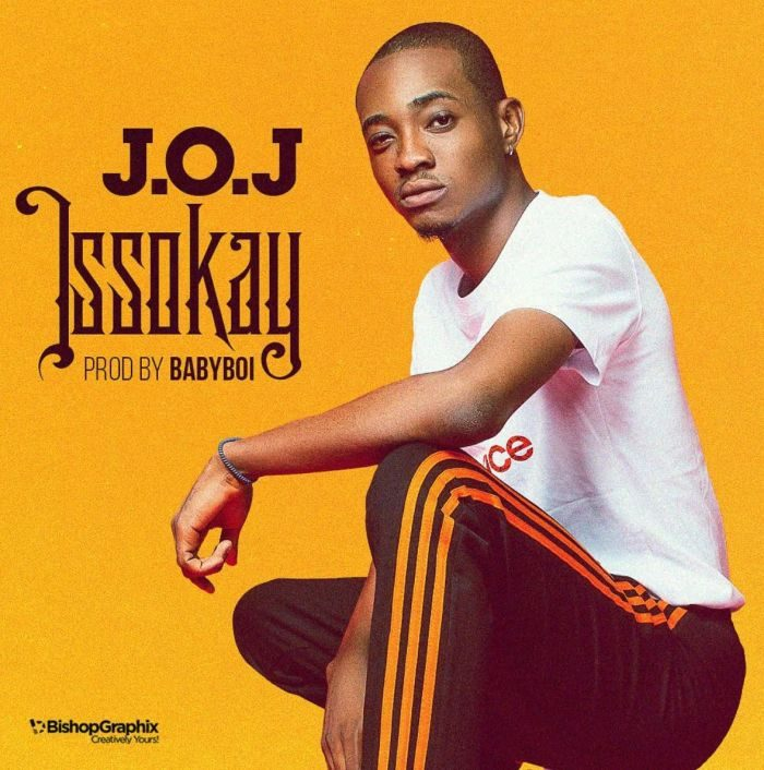 artwork music 009 700x706 - [Music] J.O.J – Issokay (Prod. by Babyboi)