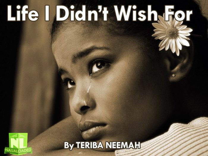 life 700x525 - VERY DEEP STORY:- The Life I Didn't Wish For (Episode 17, 18, & 19)