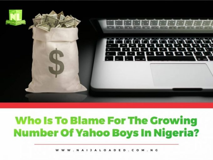 Who Is To Blame For The Growing Number Of Yahoo Boys In Nigeria? - June 17, 2019