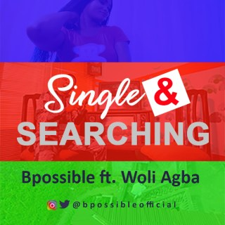 [Video] BPossible Ft. Woli Agba – Single & Searching