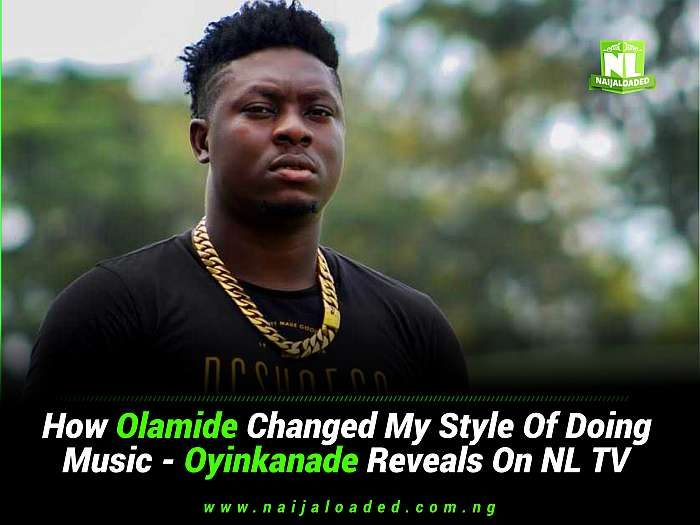 How Olamide Changed My Style Of Doing Music – Oyinkanade