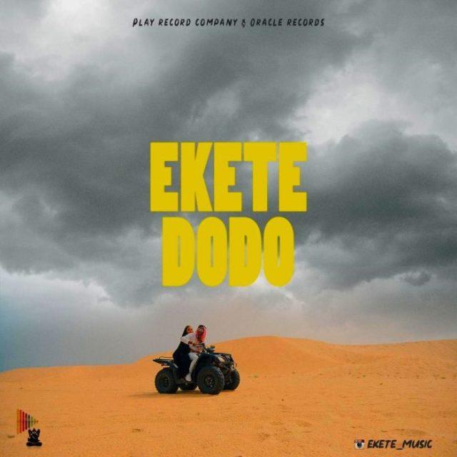 [Music & Video] Ekete - Dodo