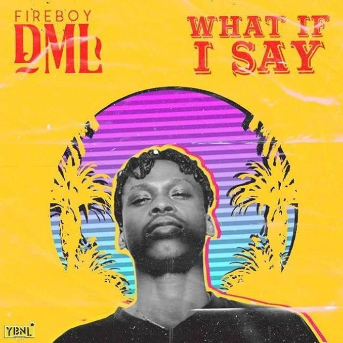[Music] Fireboy DML – What If I Say