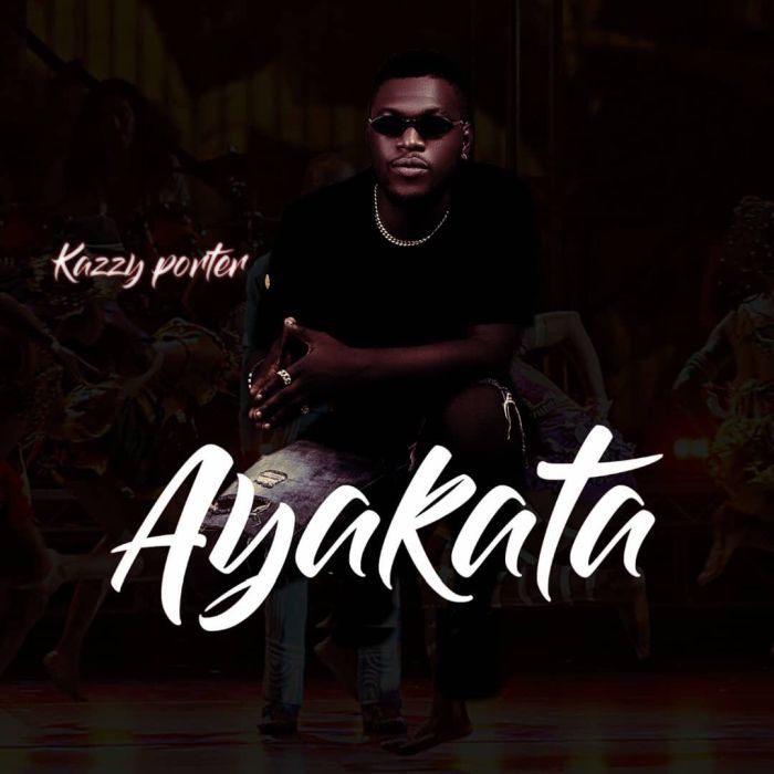 Music] Kazzy Porter – Ayakata Fast Download