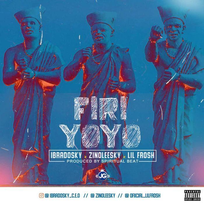 Download [Music] Zinoleesky x Ibradosky x Lil Frosh – Firi Yoyo  Mp3