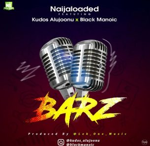 [Music] Naijaloaded Ft. Kudos Aljoonu x Blackmanoic – Barz 1