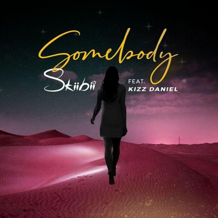 [Lyric] Skiibii Ft. Kizz Daniel – Somebody