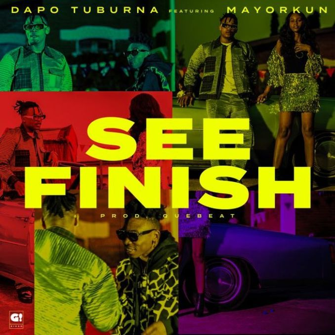 [Music] Dapo Tuburna Ft. Mayorkun – See Finish