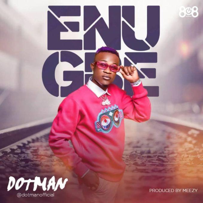 [Music] Dotman – Enu Gbe