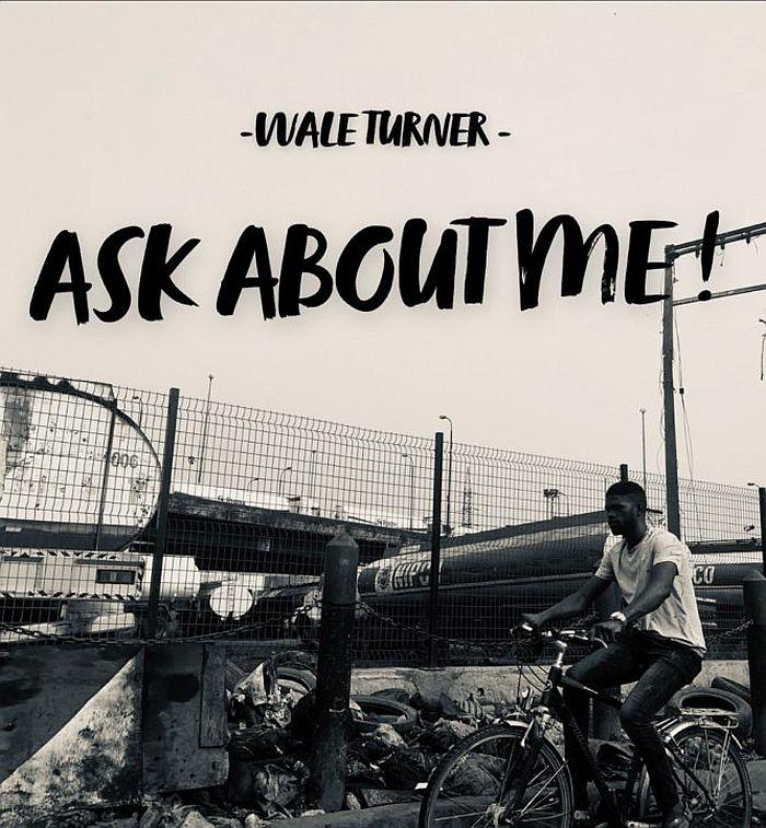 [Lyrics] Wale Turner – Ask About Me
