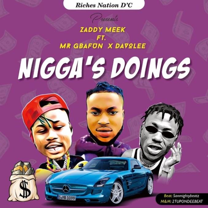 [Music] ZaddyMeek Ft. Mr Gbafun x Davolee – Nigga's Doings