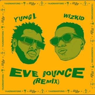 [Music] Yung L x Wizkid – Eve Bounce (Remix)