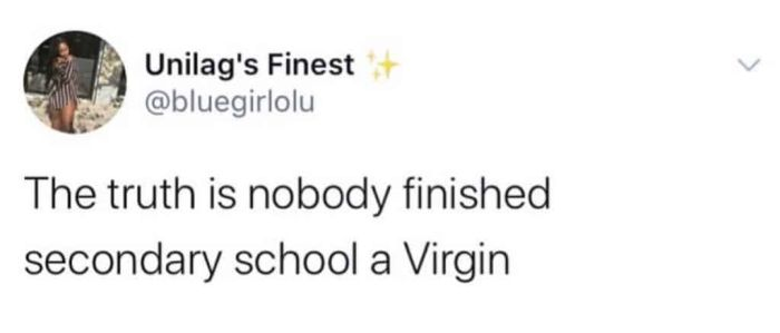 Nobody Finished Secondary School A Virgin - Do You Agree?