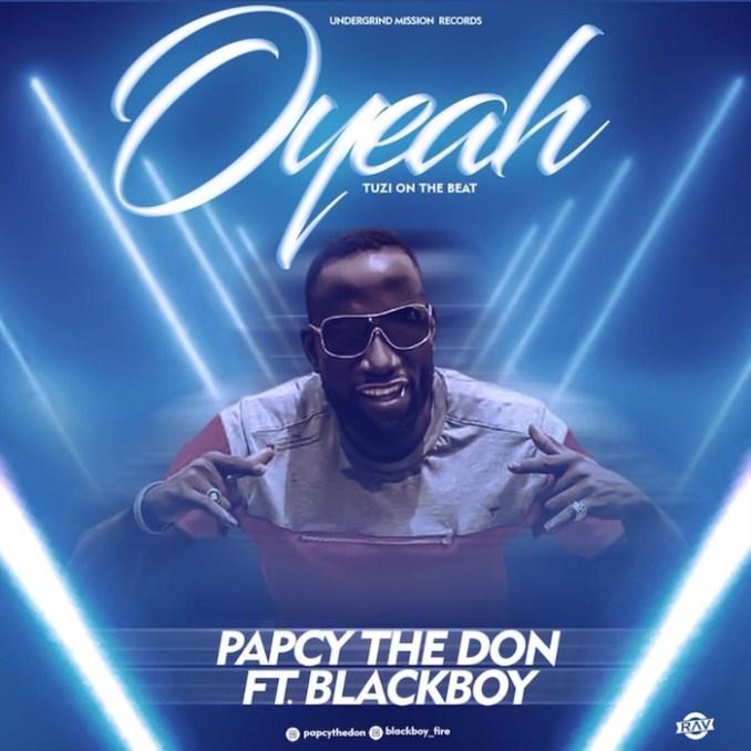 [Music] Papcy The Don Ft. Blackboy – O'Yeah