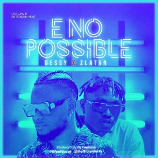 [Music] Dessy Ft. Zlatan – E No Possible (Remix)