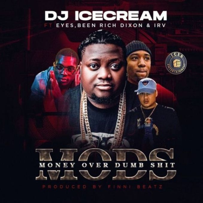 [Music] DJ Ice Cream Ft. Eyes x Been Rich Dixon x Irv – MODS