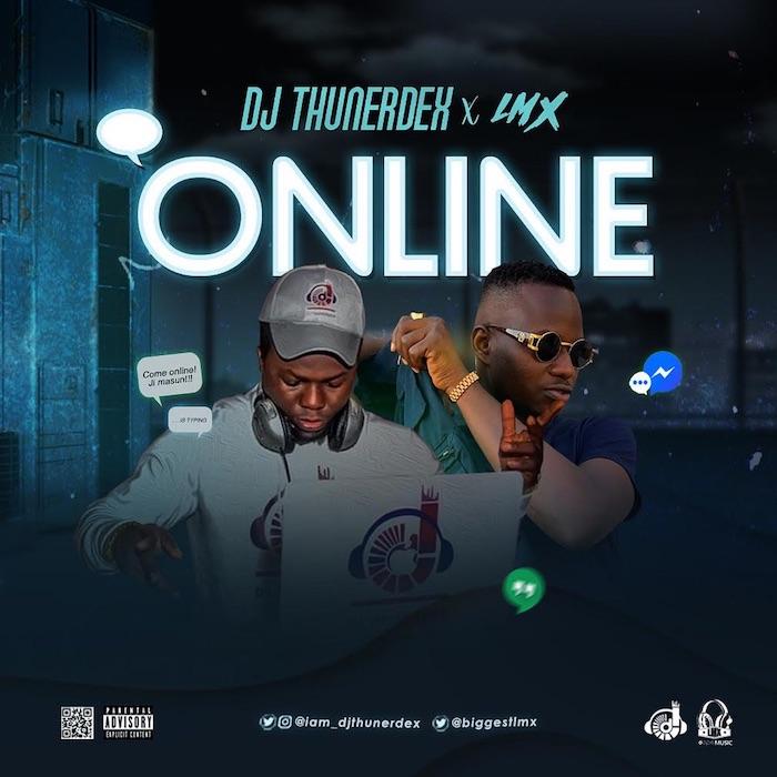 [Music] LMX Feat . DJ Thunerdex - Online