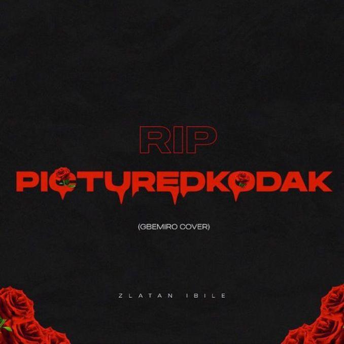 [Music] Zlatan – RIP PictureKodak (Gbemiro Cover)