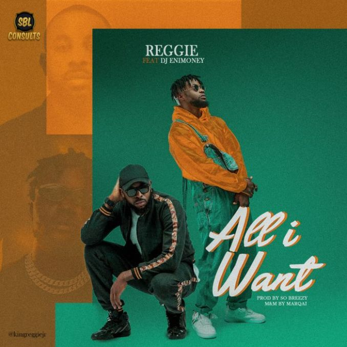 [Music] Reggie Ft. DJ Enimoney – All I Want