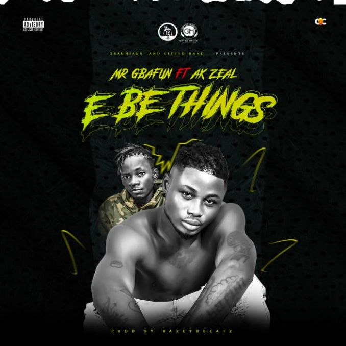 [Music] Mr Gbafun Ft. AK Zeal – E Be Things
