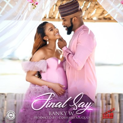 Banky W Ft Adesua – Final Say (video + audio)