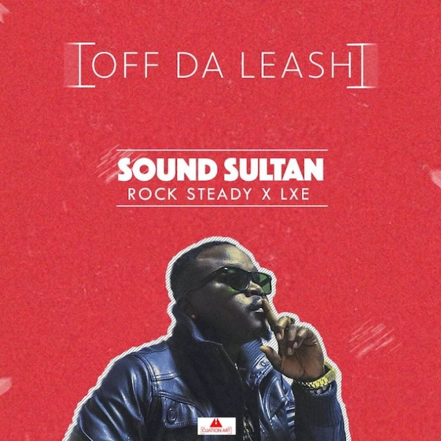 Sound Sultan, Rock Steady & LXE – Off Da Leash