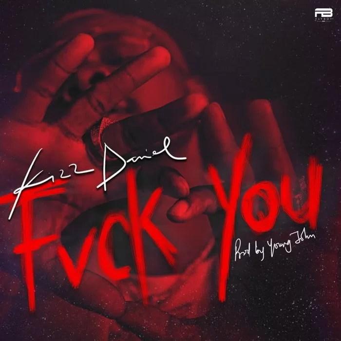 Kizz Daniel Fvck You Mp3 Download
