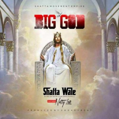 Shatta Wale – Big God Ft. Natty Lee