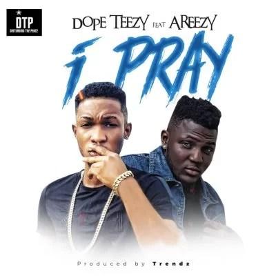 Dope TeezyFt Areezy I Pray