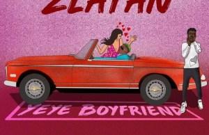 Zlatan – Yeye Boyfriend (Prod. Rexxie)