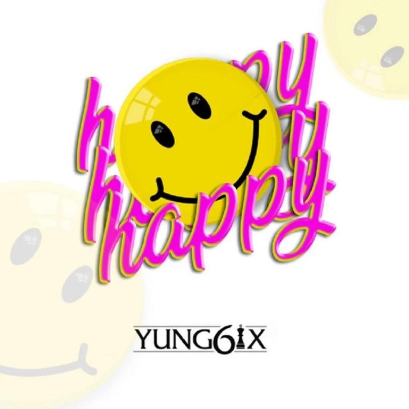 Yung6ix - Happy (Prod. by GospelOnDeBeatz) Mp3 Audio Download