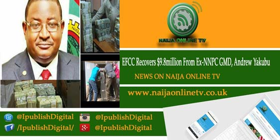 $9.8million recovered from Andrew Yakubu, Ex-NNPC GMD - EFCC