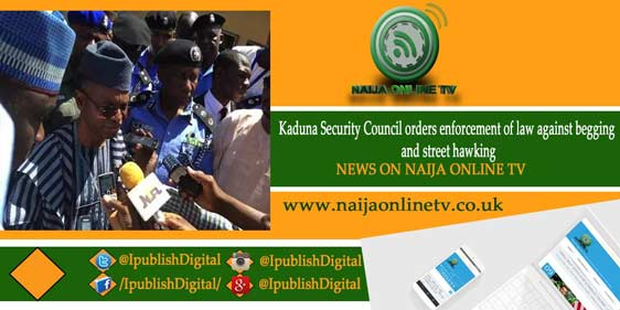 Kaduna Security Council orders enforcement of law against begging and street hawking