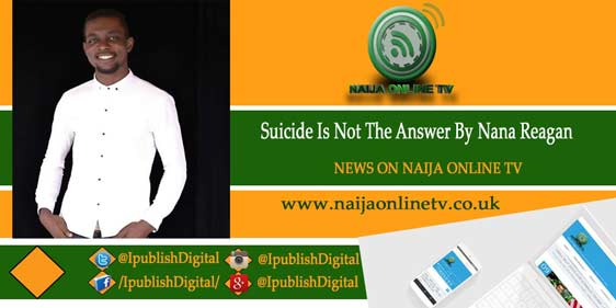 Suicide Is Not The Answer By Nana Reagan