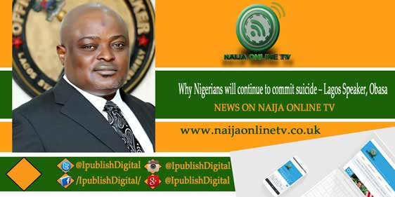 Why Nigerians will continue to commit suicide – Lagos Speaker, Obasa