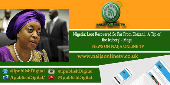 Nigeria: Loot Recovered So Far From Diezani, 'A Tip of the Iceberg' - Magu