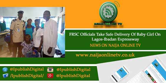 FRSC Officials Take Safe Delivery Of Baby Girl On Lagos-Ibadan Expressway