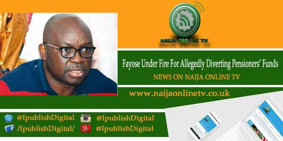 Fayose Under Fire For Allegedly Diverting Pensioners' Funds