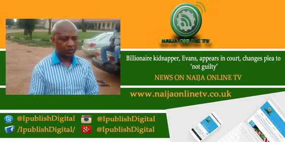 Billionaire kidnapper, Evans, appears in court, changes plea to 'not guilty'
