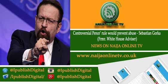 Controversial Pence' rule would prevent abuse - Sebastian Gorka (Frmr. White House Adviser)