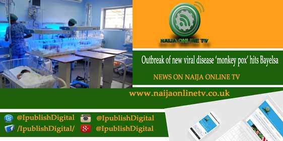 Outbreak of new viral disease 'monkey pox' hits Bayelsa