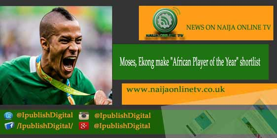 "Moses, Ekong make ""African Player of the Year"" shortlist"