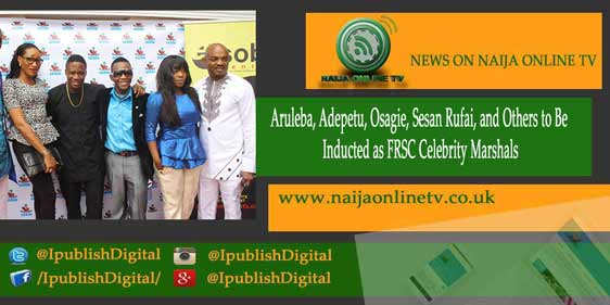 Aruleba, Adepetu, Osagie, Sesan Rufai, and Others to Be Inducted as FRSC Celebrity Marshals