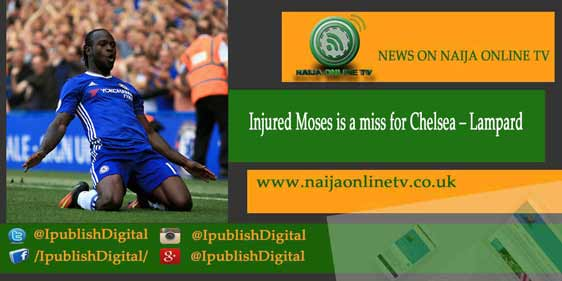 Injured Moses is a miss for Chelsea – Lampard