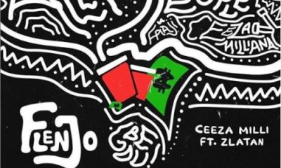 "DOWNLOAD Audio: Ceeza Milli x Zlatan – ""Flenjo"""
