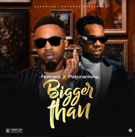 "DOWNLOAD mp3: Notrace x Patoranking – ""Bigger Than"""