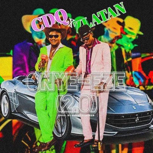 DOWNLOAD mp3: CDQ x Zlatan – Onye Eze 2.0 (Audio| Song)