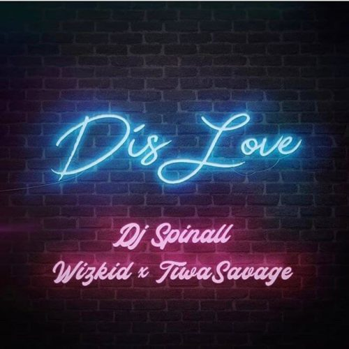 "DOWNLOAD AUDIO: DJ Spinall – ""Dis Love"" ft. Wizkid x Tiwa Savage"