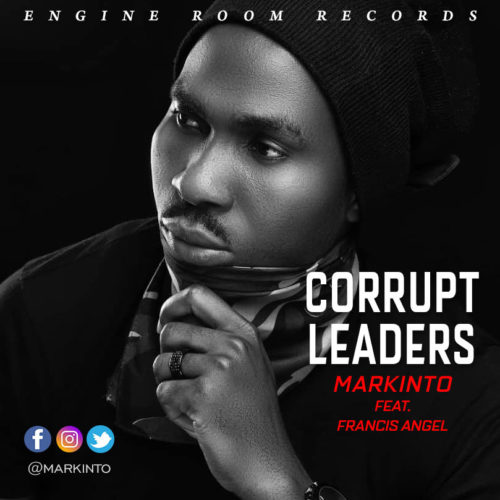 "DOWNLOAD mp3: Markinto – ""Corrupt Leaders"" ft Francis Angel"
