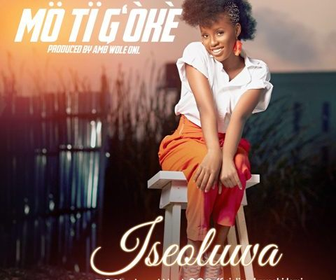 "DOWNLOAD Mp3: Iseoluwa – ""Mo Ti G'oke"""